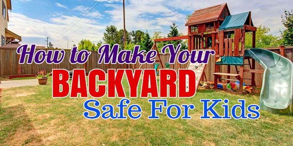 Ways to Make Your Backyard Safe